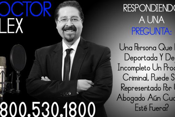 Una-Persona-Que-Fue-Deportada-Y-Dejó-Incompleto-Un-Proceso-Criminal,-Puede-Ser-Representado-Por-Un-Abogado-Aún-Cuando-Esté-Fuera