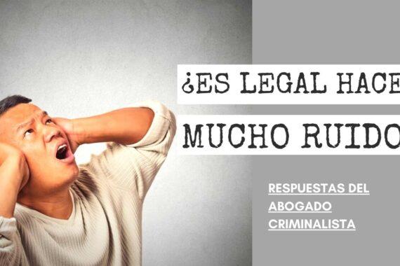 ES LEGAL HACER MUCHO RUIDO