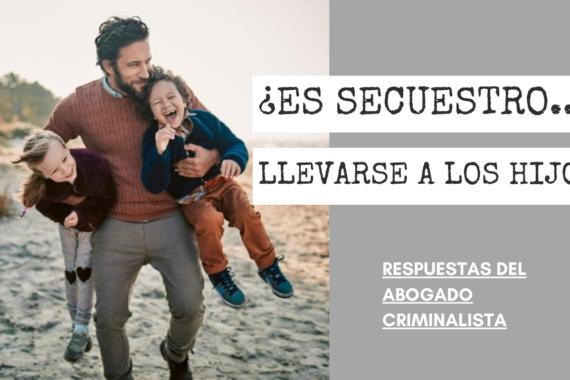 SECUESTRO LLEVARSE A LOS HIJOS